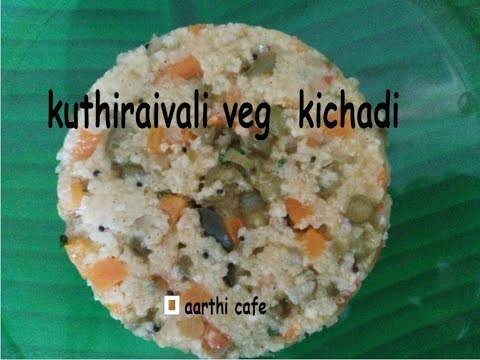 Kuthiraivali Veg Kichadi | குதிரைவாலி வெஜ் கிச்சடி| Millet Recipes (236)