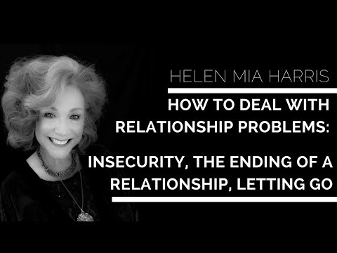 How to deal with relationship problems: insecurity, the ending of a relationship, letting go.