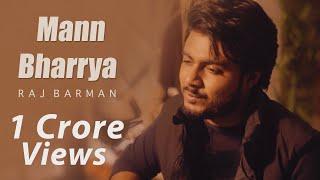 Mann Bharrya | Raj Barman | Unplugged Cover