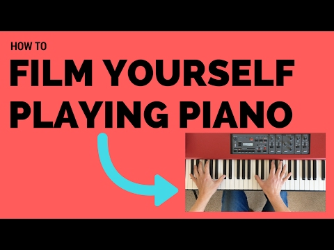 How to Film Yourself Playing Piano