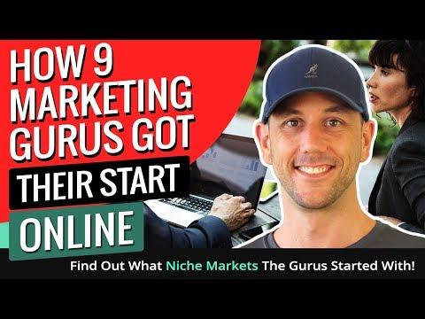 How 9 Marketing Gurus Got Their Start Online - Find Out What Niche Markets The Gurus Started With!