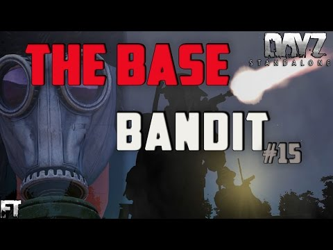 Dayz Standalone Gameplay - The Base Bandit Part 15 - The Finale
