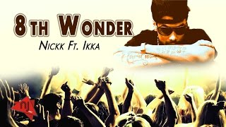 8th Wonder - Nickk | Ikka 2015 | Lyrical Video : Naman Jain (NjArt)