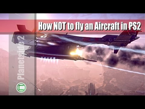 How NOT to fly an Aircraft in Planetside 2