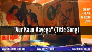 Lata Mangeshkar | Aur Kaun Aayega (Title Song) | AUR KAUN? | और कौन? | Bappi Lahiri | Vinyl Rip