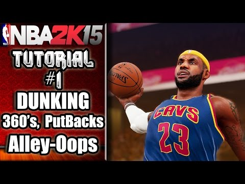 NBA 2K15 Ultimate Dunking Tutorial - How To Do 360's, Putbacks, Alley-Oops & More