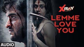 Full Audio: Lemme Love You | X Ray (The Inner Image) | Rahul Sharma,Yaashi Kapoor | Samiir