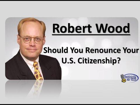 Robert Wood – Should You Renounce Your U.S. Citizenship? – interview – Goldstein on Gelt