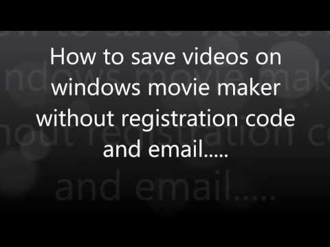 How to save videos on Windows movie maker without email and registration code