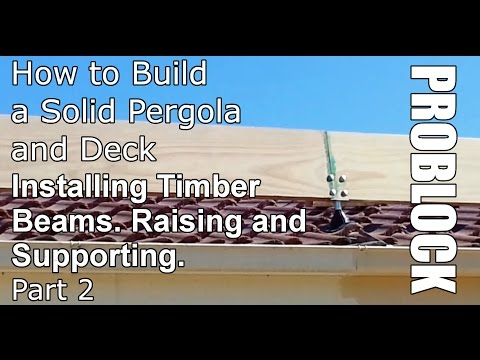 How to build a solid pergola and deck - Installing Timber Beams - Part 2 of 2
