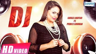 DJ (Full Video)   Gurlej Akhtar   Prince Ghuman    New punjabi Song 2018   Shemaroo Punjabi