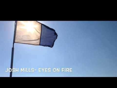 Josh Mills - Eyes On Fire