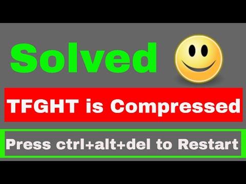 TFGHT is compressed,press ctrl+alt+del to Restart | Problem solved