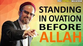 Standing in Ovation before ALLAH - Hamza Yusuf