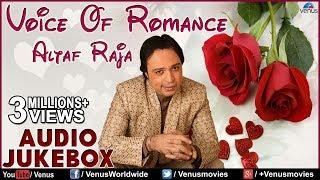 Voice Of Romance : Altaf Raja II Best Romantic Songs   Audio Jukebox