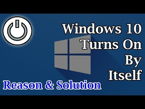 Windows 10 Turns On By Itself - Reasons and Solution