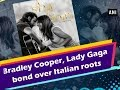 Bradley Cooper, Lady Gaga bond over Italian roots - #ANI News