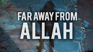 """""""I FEEL FAR AWAY FROM ALLAH"""""""