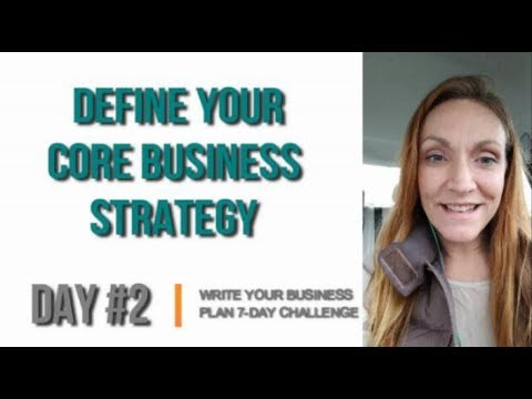 Day #2 of the Write Your Business Plan Challenge: Define CORE Strategy