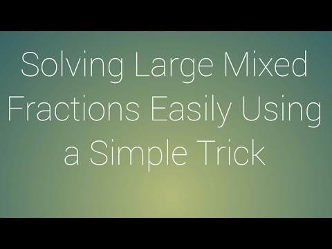 How to solve large mixed fractions problems easily by using trick