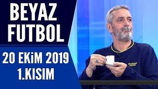 Beyaz Futbol 20 Ekim 2019 Kısım 1/3 - Beyaz TV