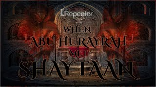 When Abu Hurayrah Met Shaytaan - The Silent Repenter