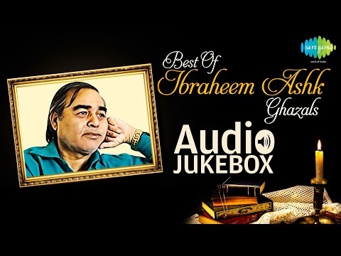 Best of Ibraheem Ashk Ghazals | Ghazal Poet Hits | Audio Jukebox