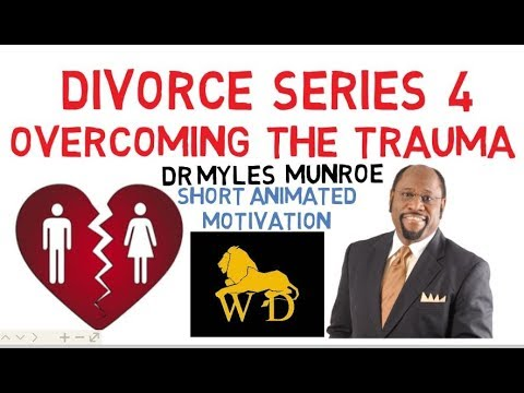 DIVORCE SERIES 4 - TRAUMA..... HOW TO OVERCOME IT by Dr Myles Munroe