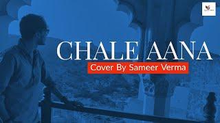 Chale Aana   Cover By Sameer Verma   Armaan Malik   Amaal Malik   De De Pyar De   Ajay Devgan  