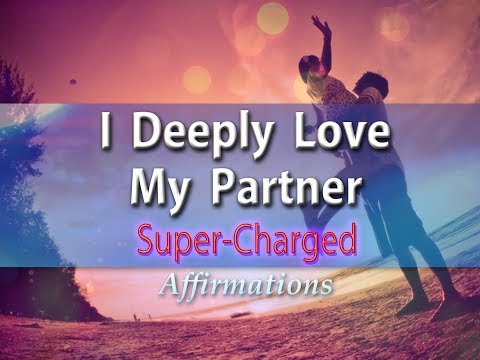 I Deeply Love My Partner 💖I Desire Love So I Give My Significant Other Love - Super Affirmations