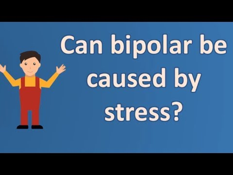 Can bipolar be caused by stress ? |Number One FAQ Health Channel
