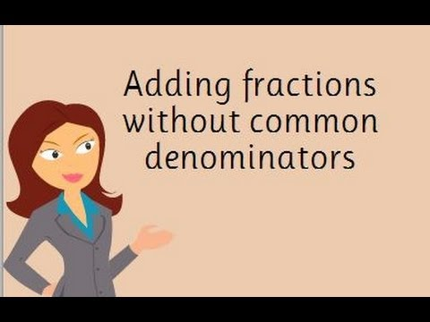 Adding fractions without common denominators