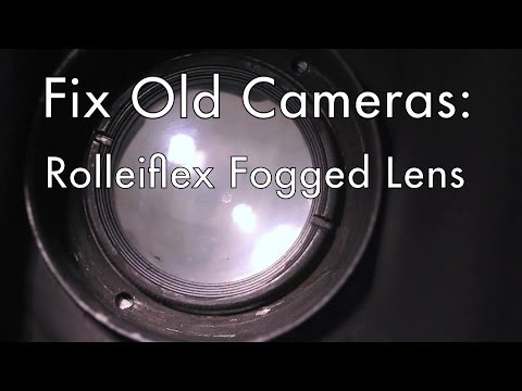 Fix Old Cameras: Rolleiflex Fogged Lens