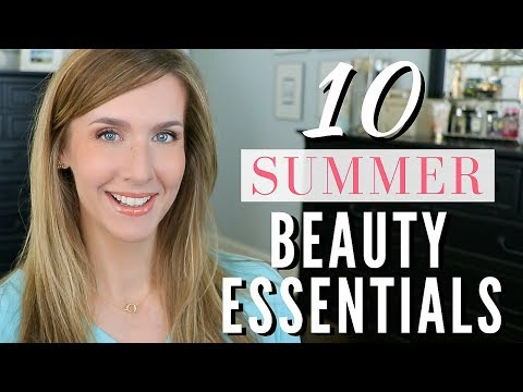 SUMMER BEAUTY ESSENTIALS 2018 |10 Must Have Products