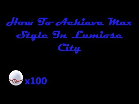 Pokemon X & Y Tutorial: How To Achieve Max Style In Lumiose City