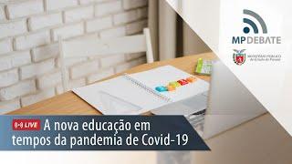 MP Debate - MPPR: A nova educação em tempos da pandemia de Covid-19