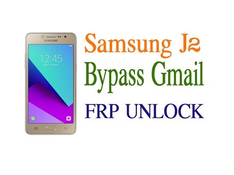 Samsung Galaxy J2 Bypass Gmail and Unlock FRP [Solution]