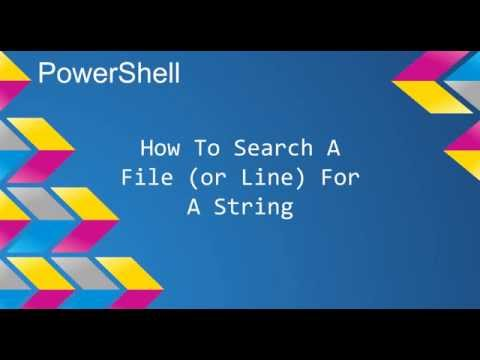 PowerShell: How To Search A File (or String) For A String