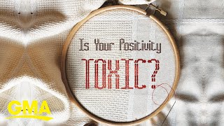 Is your positivity toxic? How being positive may be harmful when helping others l GMA Digital