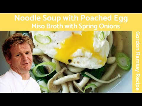 Gordon Ramsy Noodle Soup with Poached Egg and Spring Onions