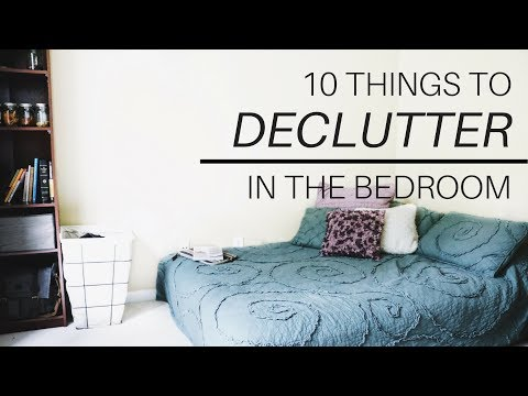 10 THINGS TO DECLUTTER IN YOUR BEDROOM | Minimalism and Decluttering