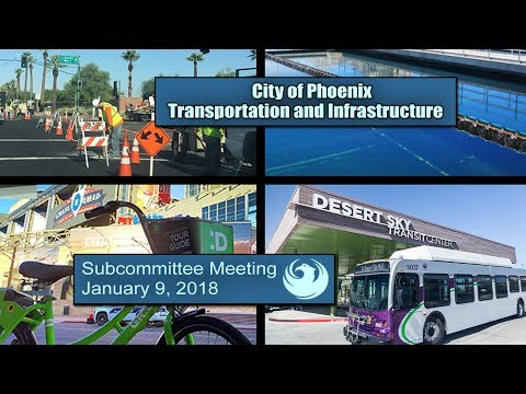 Phoenix City Council Transportation & Infrastructure Subcommittee Meeting - January 9, 2018