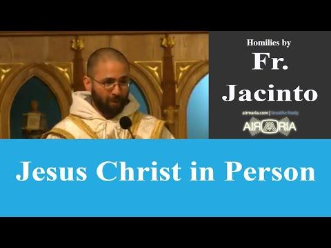 Jesus Christ in Person - Jun 03 - Homily - Fr Jacinto