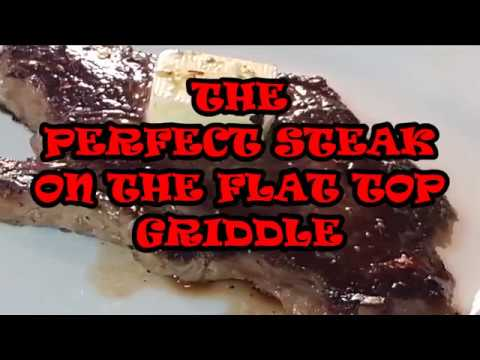 THE PERFECT STEAK ON THE FLAT TOP GRIDDLE