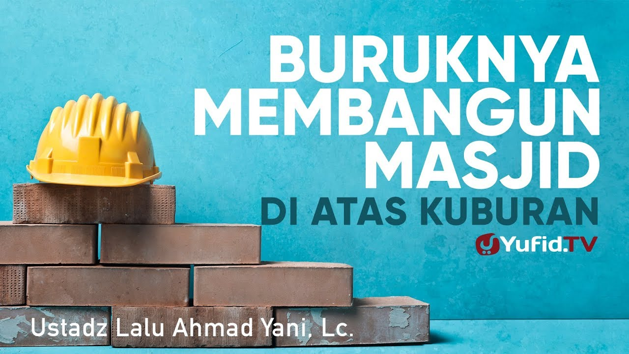 Ceramah Agama: Buruknya Membangun Masjid di Atas Kuburan - Ustadz Lalu Ahmad Yani, Lc.