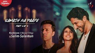 Samajh Na Paaye   Lost In Love: A Musical Trilogy   Salim Sulaiman   Gaana Originals