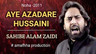 Sahebe Aalam 2011  Ae Azadare Husaini