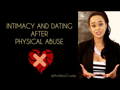 Intimacy and Dating After Physical Abuse| Ask Andrea