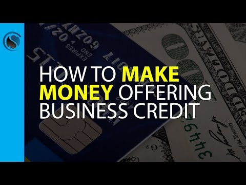 How to Easily Make Money Offering Business Credit and Financing