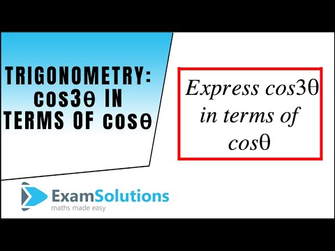 Trigonometry : cos 3θ in terms of cos θ : ExamSolutions Maths Video Tutorials